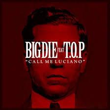 CALL ME LUCIANO – BIG D.I.E. feat.T.O.P
