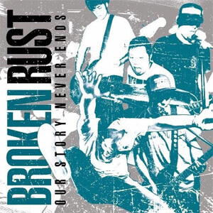 """BROKEN RUST<br>""""Our Story Never Ends"""""""