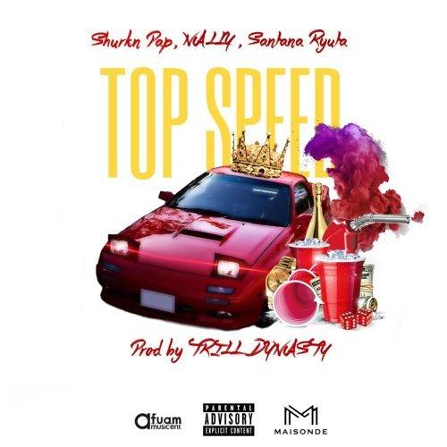 """TRILL DYNASTY<br>""""Top Speed [Remix] (feat.Shurkn Pap, NALLY & Santana Ryuta)"""""""