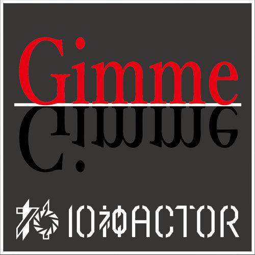 """10神ACTOR<br>""""Gimme Gimme"""""""
